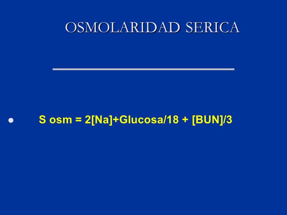 OSMOLARIDAD SERICA S osm = 2[Na]+Glucosa/18 + [BUN]/3